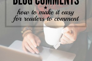 How to make it as easy as possible for readers to comment.